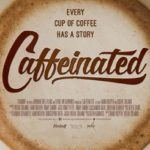 Review of documentary 'Caffeinated: Every Cup of Coffee Has a Story'
